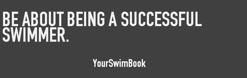 Be About Being a Successful Swimmer