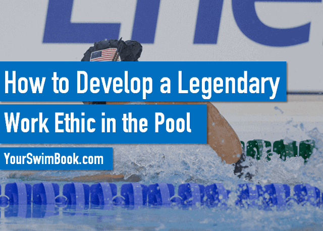 How to Develop a Legendary Work Ethic in the Pool