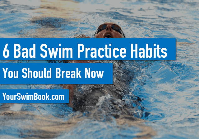 6 Bad Swim Practice Habits You Should Break Now