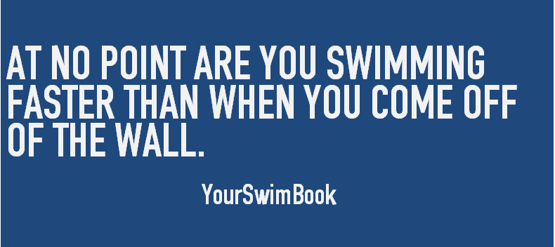At No Point Are You Swimming Faster Than When You Come Off the Wall