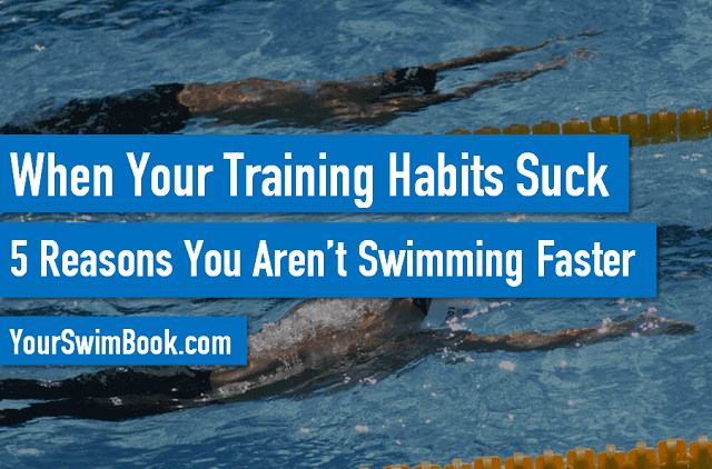 When Your Training Habits Suck - 5 Reasons You Aren't Swimming Faster