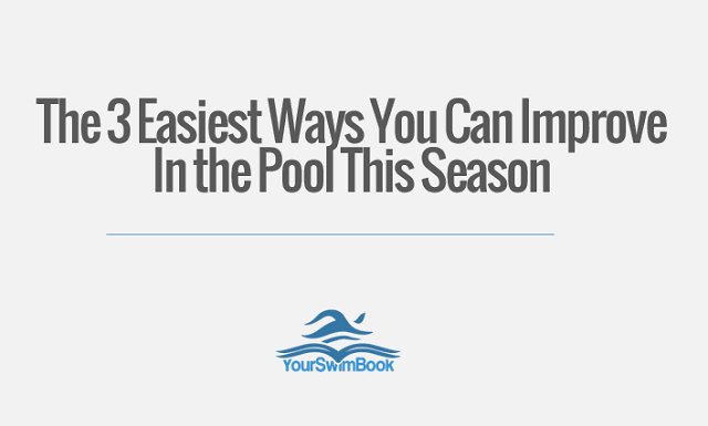 The Three Easiest Ways You Can Improve in the Pool This Season