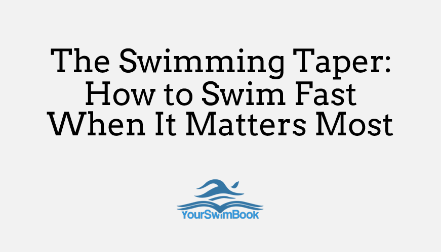 The Swimming Taper: How to Swim Fast When It Matters Most