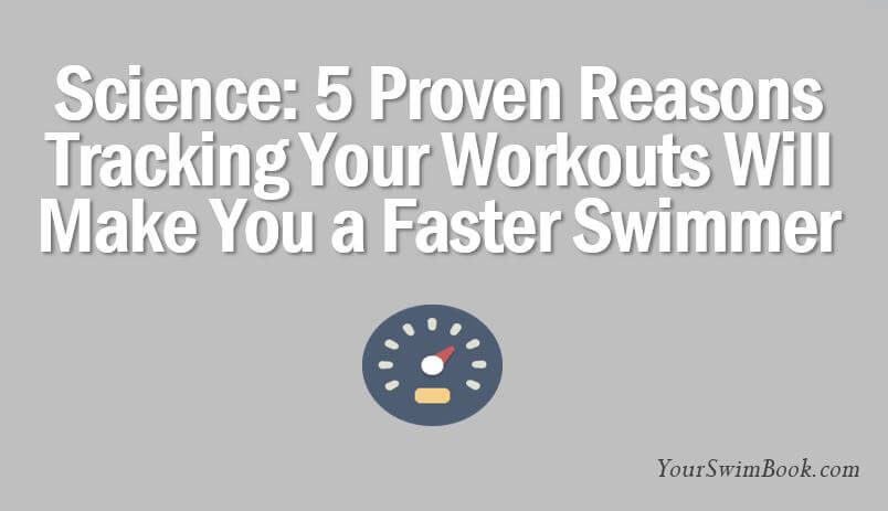 5 Proven Reasons Tracking Your Workouts Will Make You a Faster Swimmer
