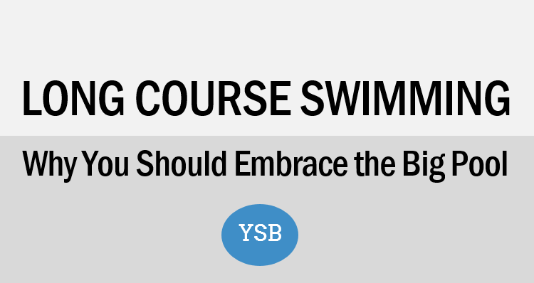 Long Course Swimming: Why You Should Embrace the Big Pool
