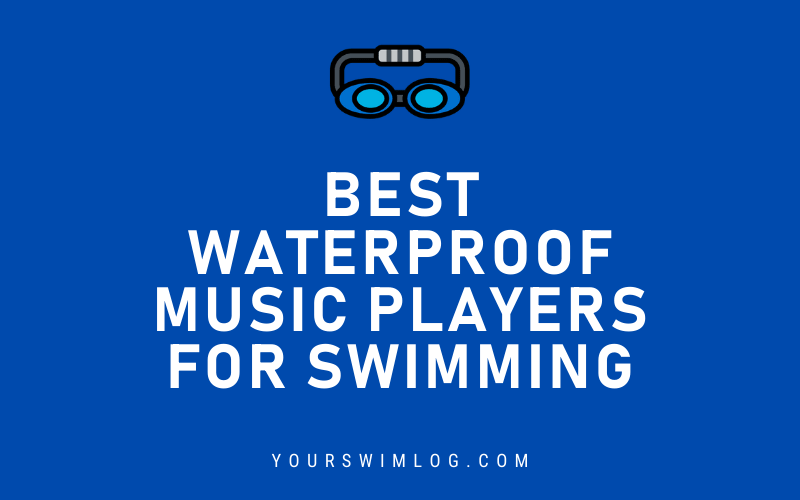 Best Waterproof Music Players for Swimming