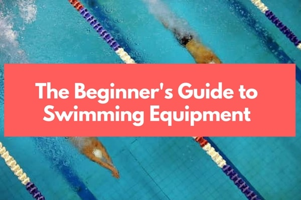 The Beginner's Guide to Swimming Equipment