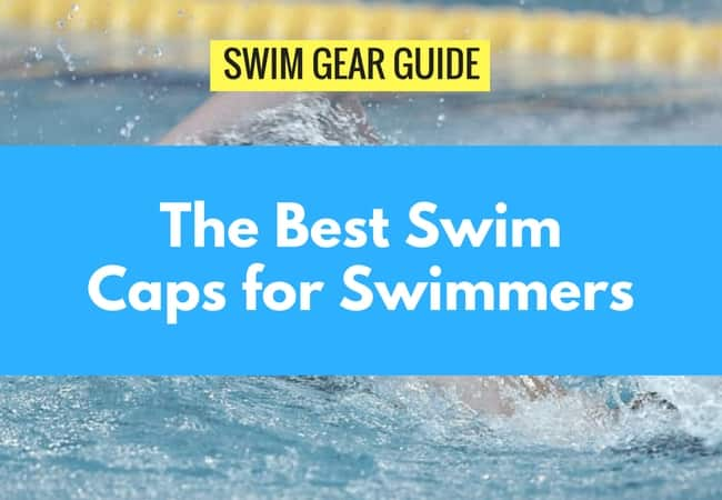 Best Swimming Caps Guide