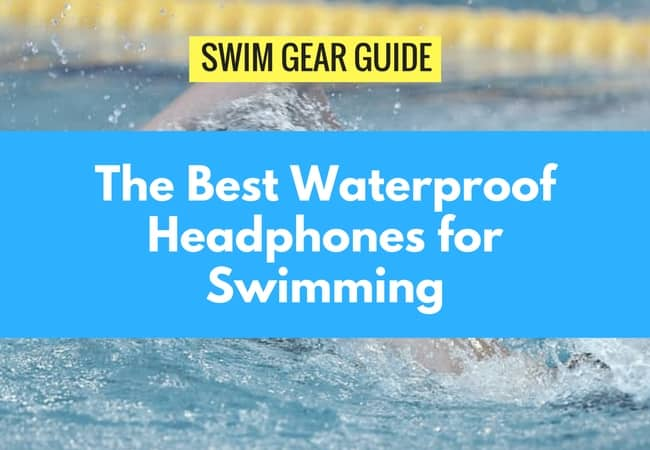 The Best Waterproof Headphones for Swimming