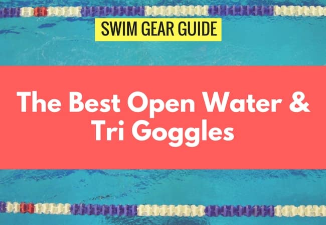 Best Goggles for Open Water Swimming and Triathlon