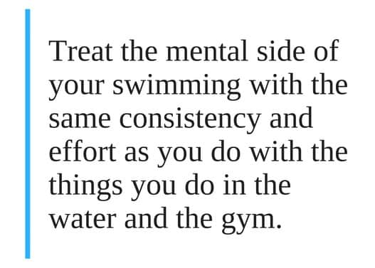 Treat your mental preparation the same as what you are doing in the water