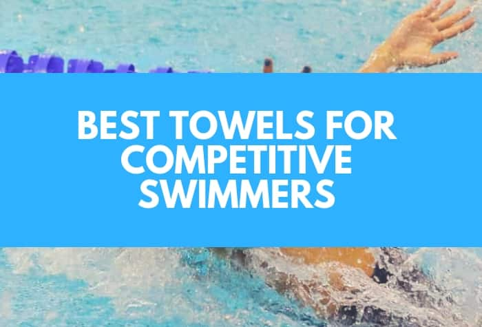 Best Towels for Competitive Swimmers