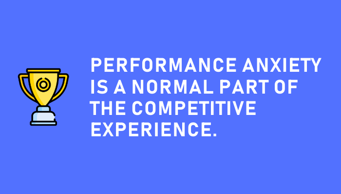 Performance anxiety is normal