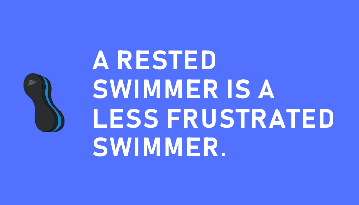 A rested swimmer is a less frustrated swimmer