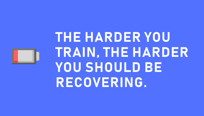 The harder you train the more focused you should be on recovery