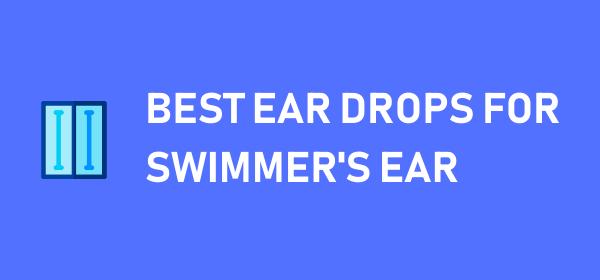 Best Ear Drops for Swimmer's Ear