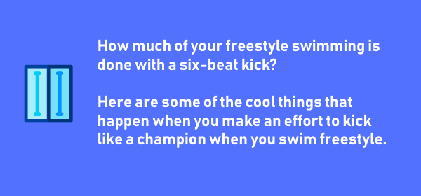 How Training with a Six-Beat Kick Will Improve Your Freestyle