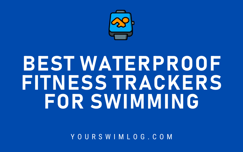 Best Waterproof Fitness Trackers and Swim Watches