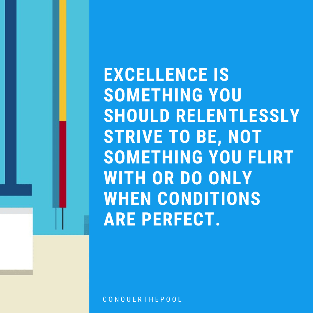Excellence is something you should relentlessly do