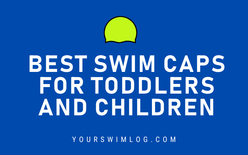 Best Swim Caps for Toddlers and Children