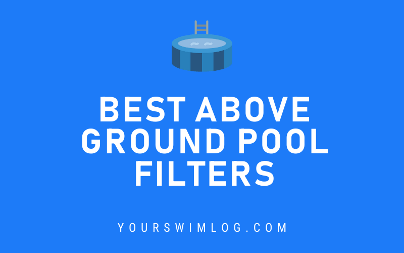 Best Above Ground Pool Filters