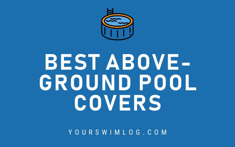 Best Above Ground Swim Pool Covers