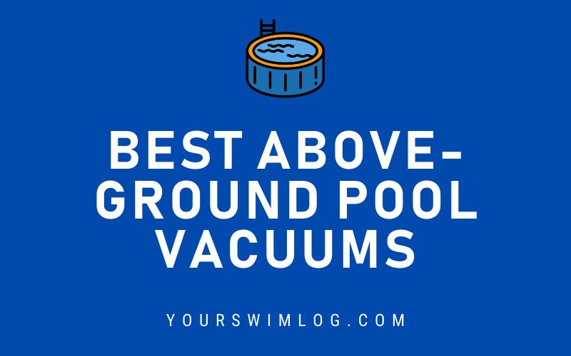 Best Above-Ground Swim Pool Vacuum Cleaners