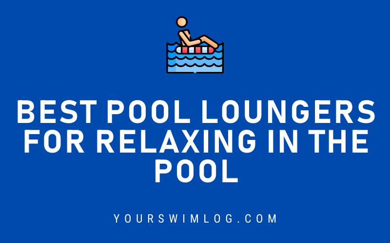 Best Pool Loungers for Relaxing in the Water