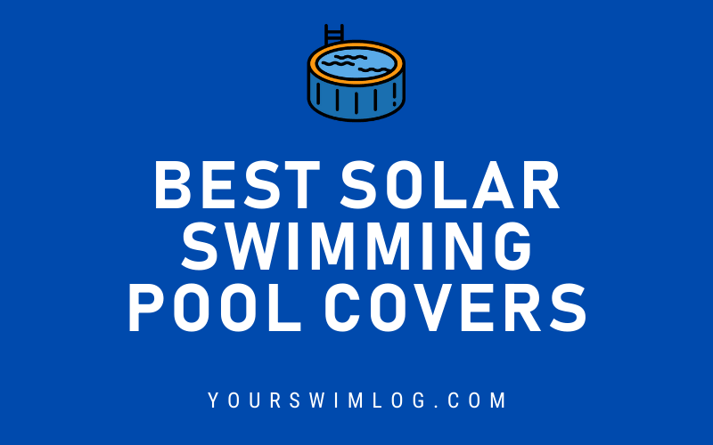 Best Solar Swimming Pool Covers
