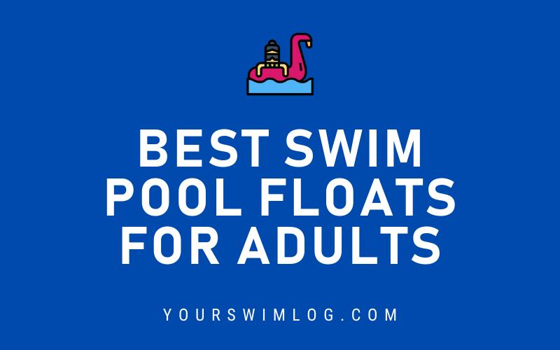 Best Swim Pool Floats for Adults