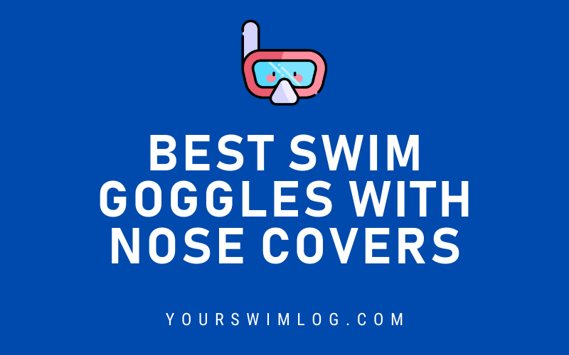 Best Swimming Goggles with Nose Covers