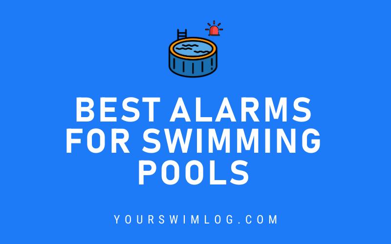 Best Swimming Pool Alarms