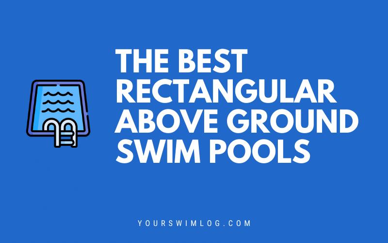 Best Rectangular Above Ground Swimming Pools